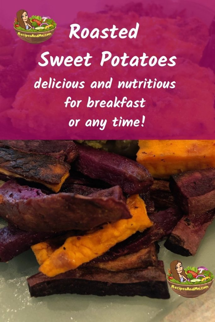 ROASTED SWEET POTATOES FOR A HARDY, HEALTHY BREAKFAST - Sweet potatoes are nutrient packed tuber vegetables... good for you and to you. Pair these with eggs or egg bake for a delicious, hardy, and healthy breakfast (or anytime meal). #SweetPotatotes #HealthyBreakfast #RoastedSweetPotatotes #SweetPotatoHashBreakfast #SweetPotatoEggs #RecipesAndMe #VegetarianBreakfast