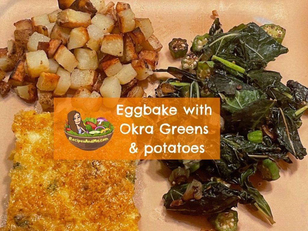 Egg bake With Sauteed Okra Greens and diced hash brown potatoes-RecipesAndMe.com